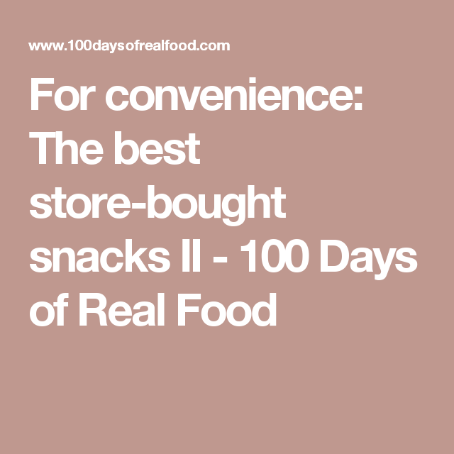 For convenience: The best store-bought snacks II - 100 Days of Real Food