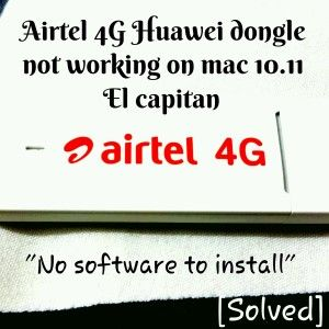 Airtel 4G Huawei dongle not working in Mac 10 11 [solved] el