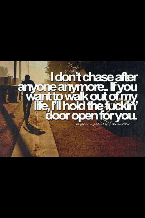 I Dont Chase After Anyone Anymore If You Wanna Walk Out Of My Life