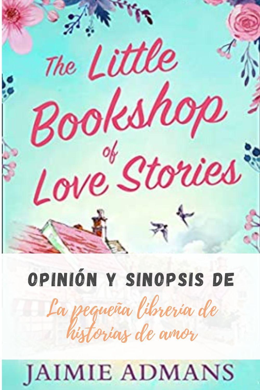 Sinopsis Y Opinión Del Libro La Pequeña Librería De Historias De Amor Libros De Romance Historias De Amor Libros