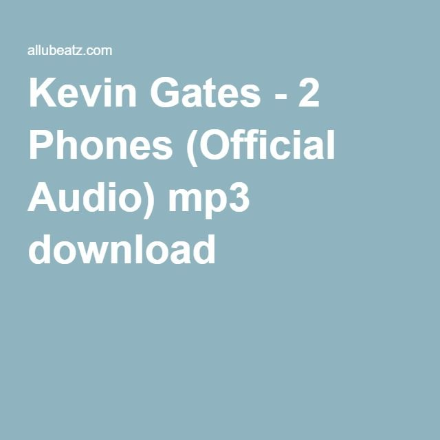 Kevin Gates - 2 Phones (Official Audio) mp3 download   MP3