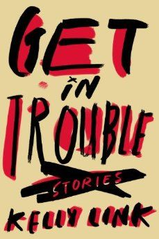 Kelly Link's short story collection Get in Trouble