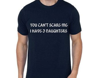 d45a8116c60cd You Can't Scare Me I Have 3 Daughters Men T Shirt | Dad Gift ...