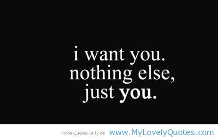 I Still Want You Quotes Want You Nothing Else Just You Quotes About Love And Sayings Be Yourself Quotes Love Quotes Want You Quotes
