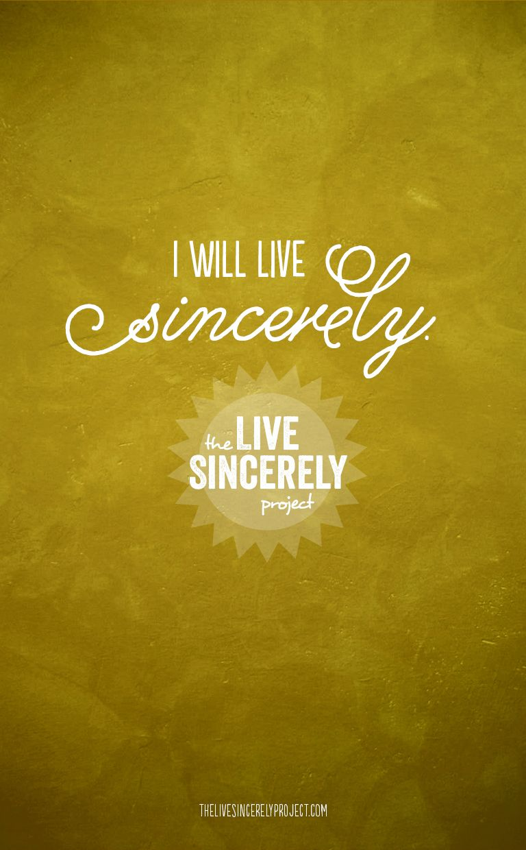 Have you taken the Live Sincerely Pledge? Repin & spread the word! #livesincerely