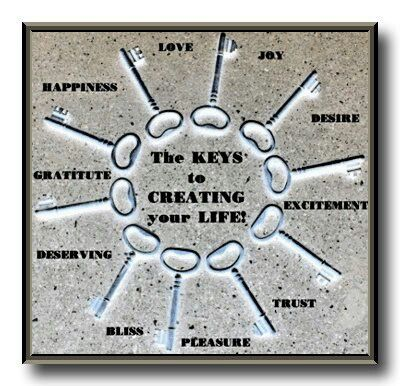 The keys to creating your life!