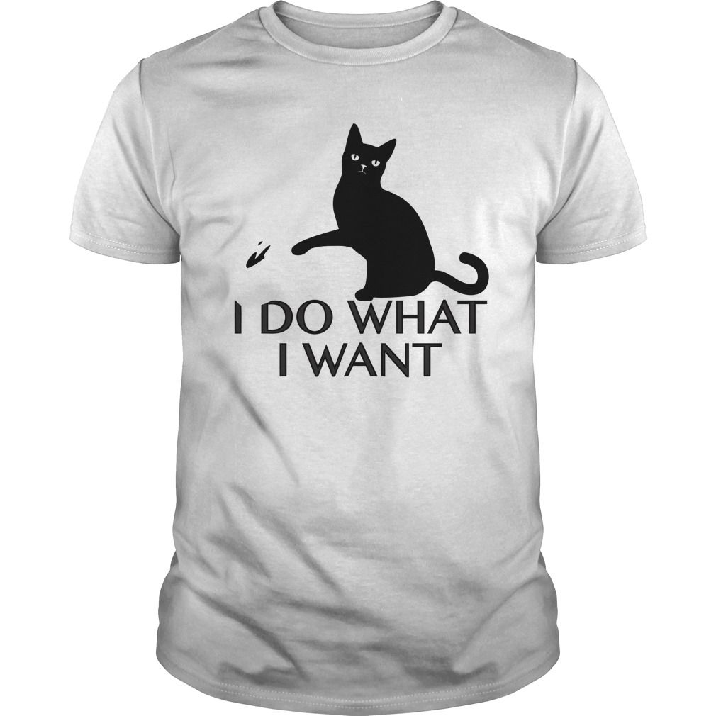 I Do What I Want Cat T Shirt How does your mug like the floor