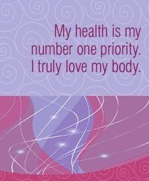 My Health Is My Number One Priority. I Truly Love My Body.~ Louise