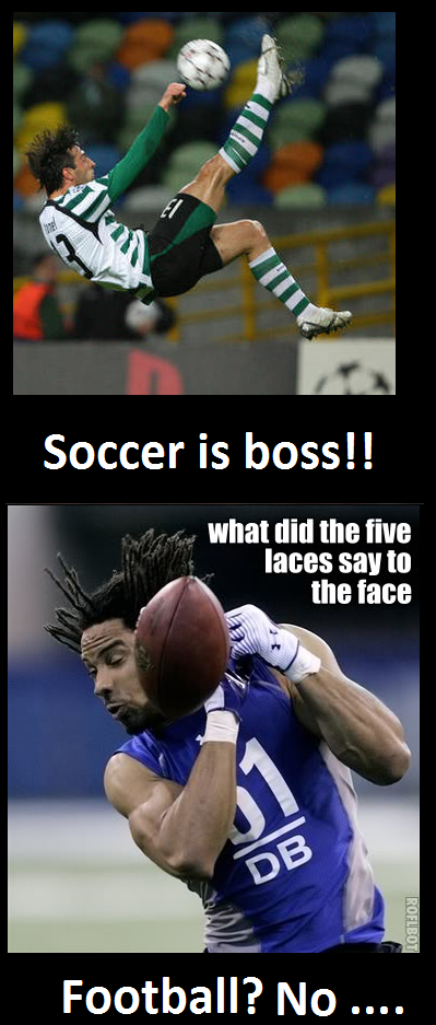 Soccer Vs American Football Let S Be Honest Soccer All The Way 3 American Football Football Soccer