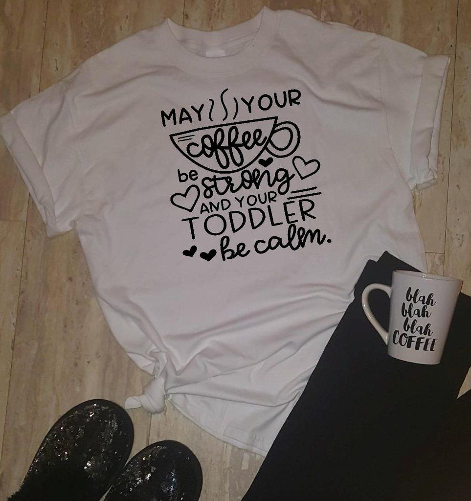 May Your Coffee Be Strong And Your Toddler Be Calm Tshirt