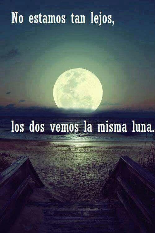 No estamos tan lejos, los dos vemos la misma luna. | quotes | Pinterest