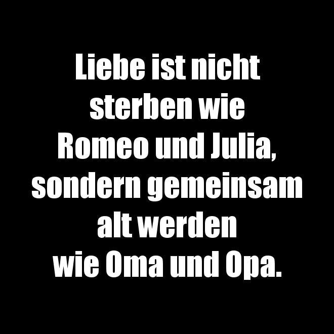 Liebe ist nicht sterben wie Romeo und Julia... | Sprüche ...