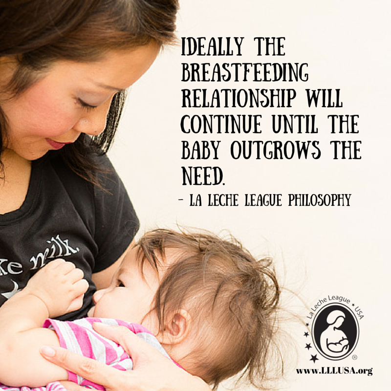 Ideally the #breastfeeding relationship will continue until the baby outgrows the need. -La Leche League Philosophy