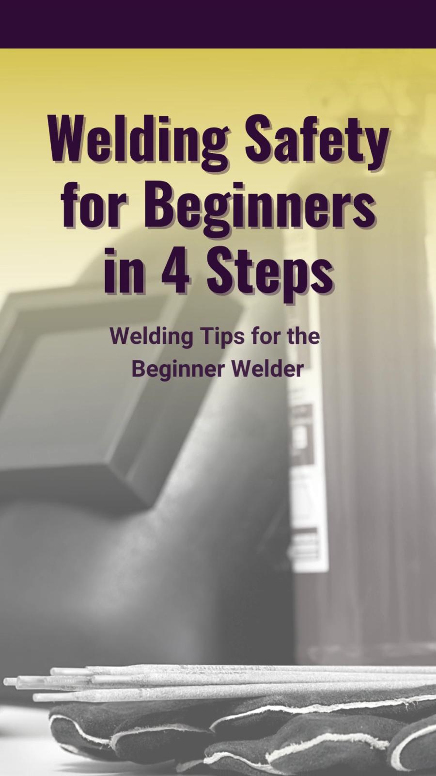 Welding Safety for the Beginner Welder in 4 Steps