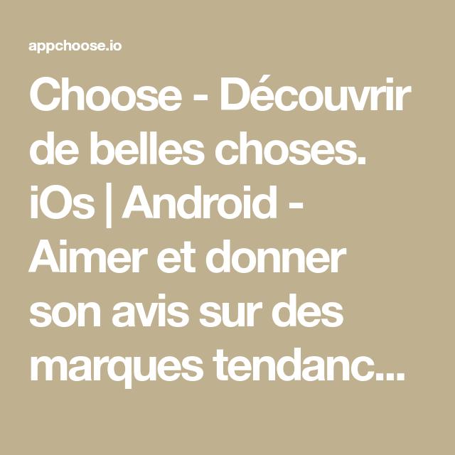 Choose - Découvrir de belles choses. iOs | Android - Aimer et donner son avis sur des marques tendance. Bénéficier d'avantages exclusifs