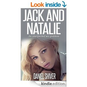 #FREE short story (36pg) on Amazon! Jack and Natalie: An unexpected sex goddess by Daniel Shiver! #romance