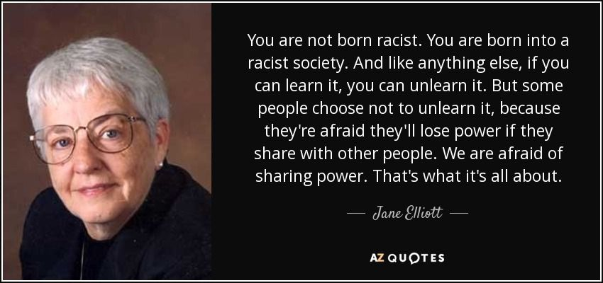 Racist Quotes Jane Elliott Quote You Are Not Born Racistyou Are Born Into A .
