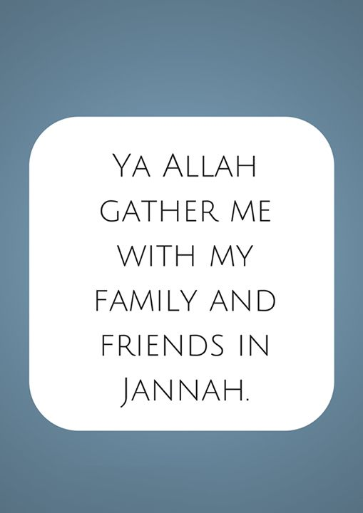 Ya Allah Gather Me With My Family And Friends In Jannah Ameen