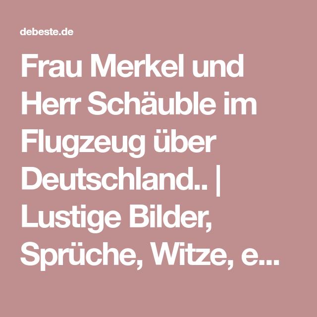 Frau Merkel Und Herr Schäuble Im Flugzeug über Deutschland.. | Lustige  Bilder, Sprüche