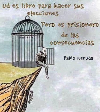 Ud. es libre para hacer sus elecciones pero es prisionero de las ...