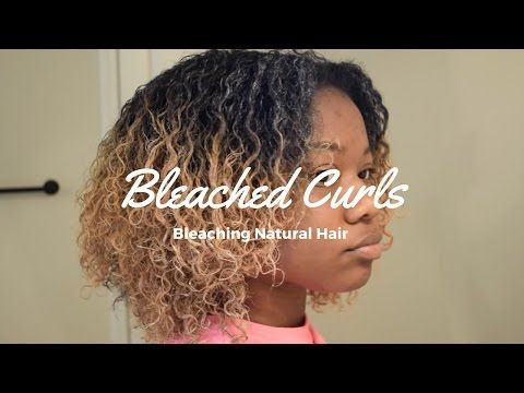 How To Bleach Naturally Curly Hair Black To Brown To Blonde Youtube Curly Hair Styles Naturally Natural Hair Tutorials Dyed Natural Curly Hair