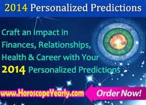 Read the signs! Find out what a psychic sees in your future. Get expert guidance and accurate answers... Click here for details:  http://www.horoscopeyearly.com/horoscopes-and-tips/