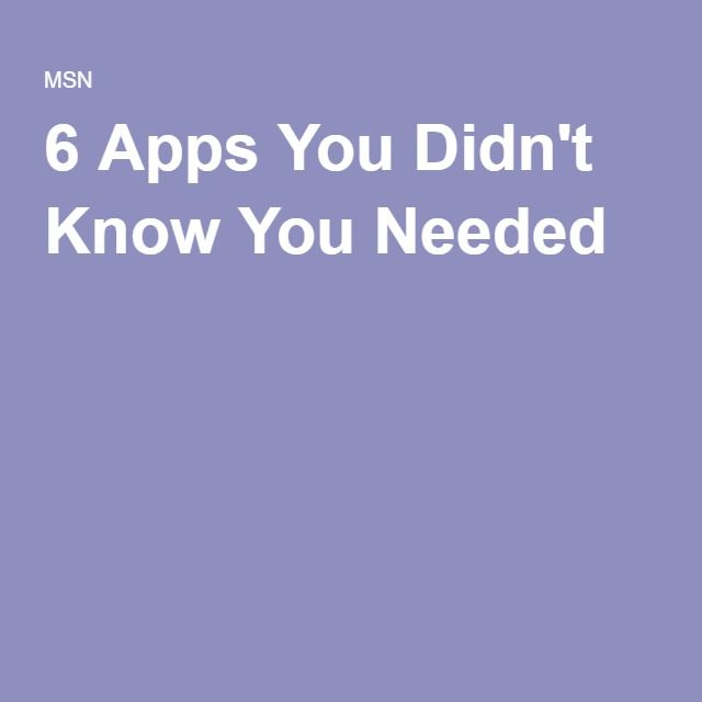 6 Apps You Didn't Know You Needed