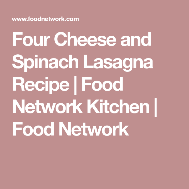 Four cheese and spinach lasagna recipe spinach lasagna four cheese and spinach lasagna lasagna recipe food networklasagna forumfinder Gallery