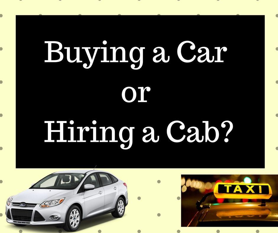 Hiring A Cab Vs Buying A Car The Debate Mint2save Car Buying Car Cab