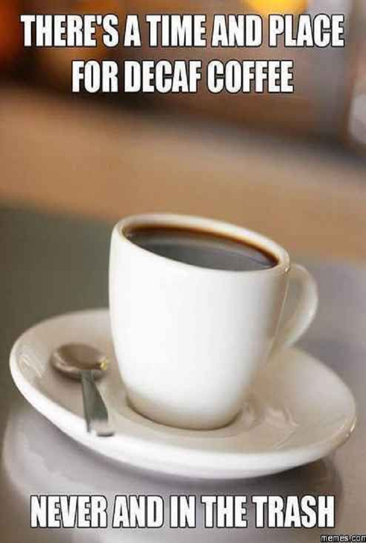 50 Of The Funniest Coffee Memes On The Internet | Coffee Coffee ... #decafCoffee