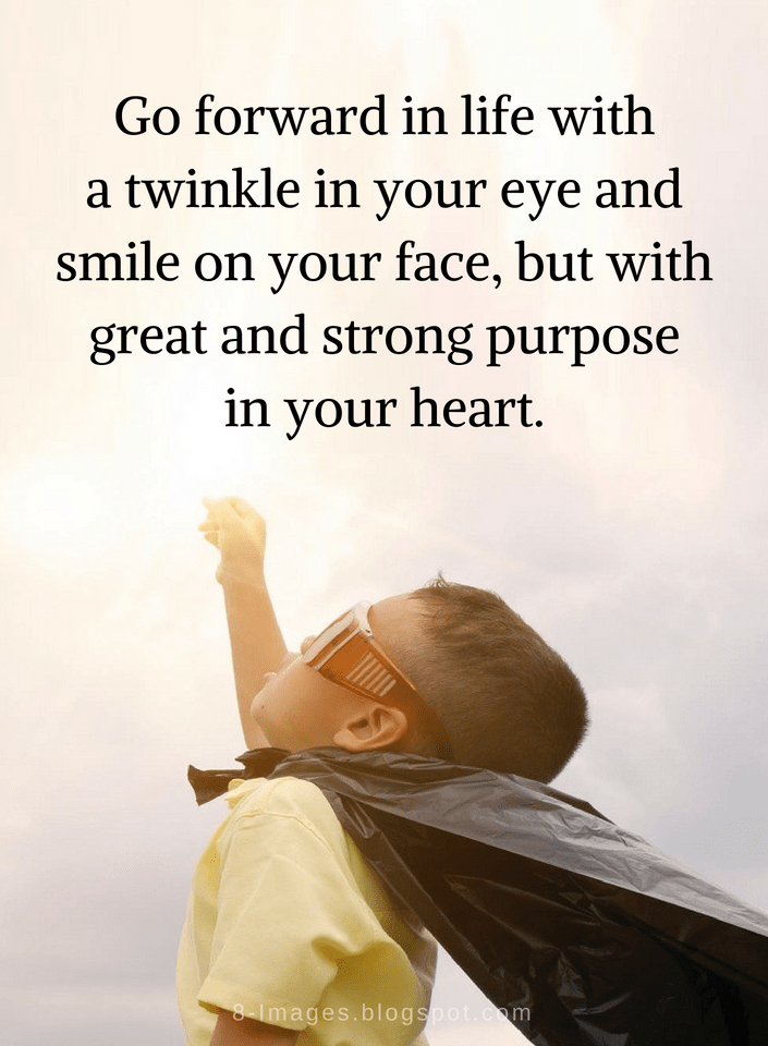Quotes Go Forward In Life With A Twinkle In Your Eye And Smile On Your Face Quotes Your Eyes Quotes Face Quotes Life Quotes For Girls