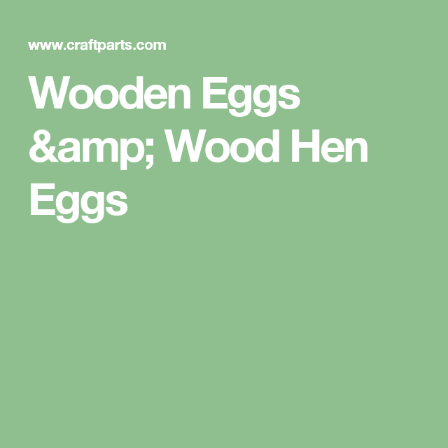 Wooden Eggs & Wood Hen Eggs