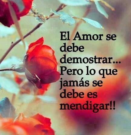 Jamás se debe mendigar el amor (pineado por @PabloCoraje) #Citas #Frases #Quotes