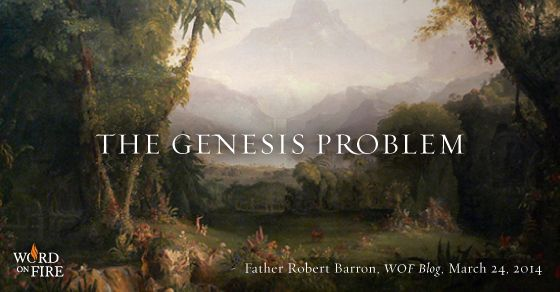 Fr  Robert Barron's Word On Fire - The Genesis Problem  A short but