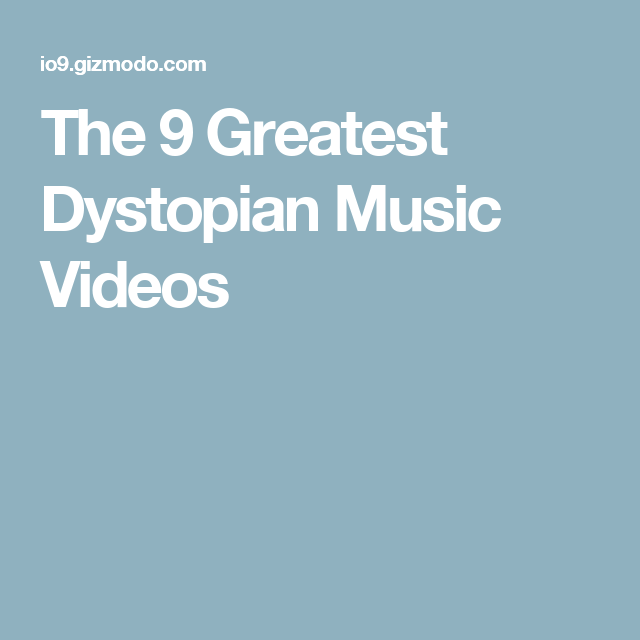The 9 Greatest Dystopian Music Videos | Dystopian Research
