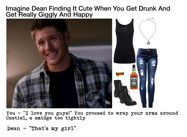 Imagine Dean Finding It Cute When You Get Drunk And Get Really