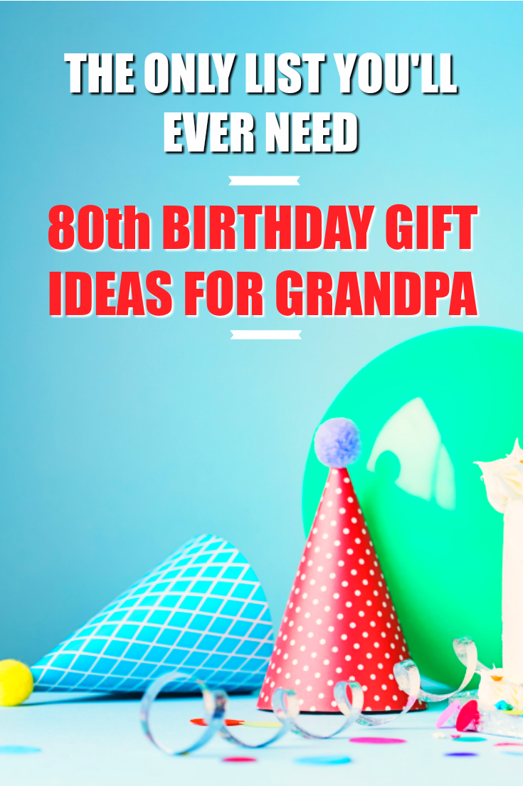 Check Out This List Of Awesome 80th Birthday Gift Ideas For Grandpa