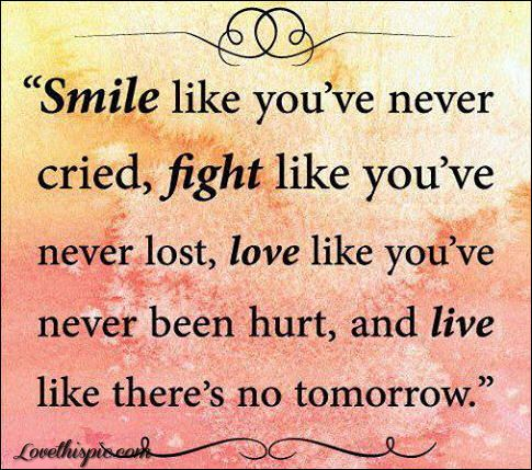 Live Like Theres No Tomorrow Quotes Quote Smile Life Live Wise