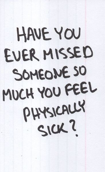Have You Ever Missed Someone So Much Feel Physically Sick Quotes