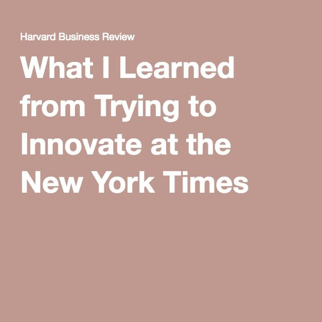 What I Learned from Trying to Innovate at the New York Times