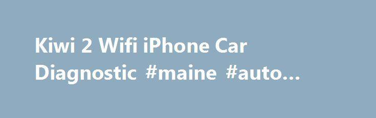 Maine Auto Mall >> Kiwi 2 Wifi Iphone Car Diagnostic Maine Auto Mall Http South