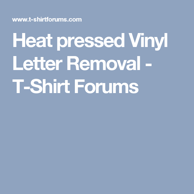 heat pressed vinyl letter removal t shirt forums
