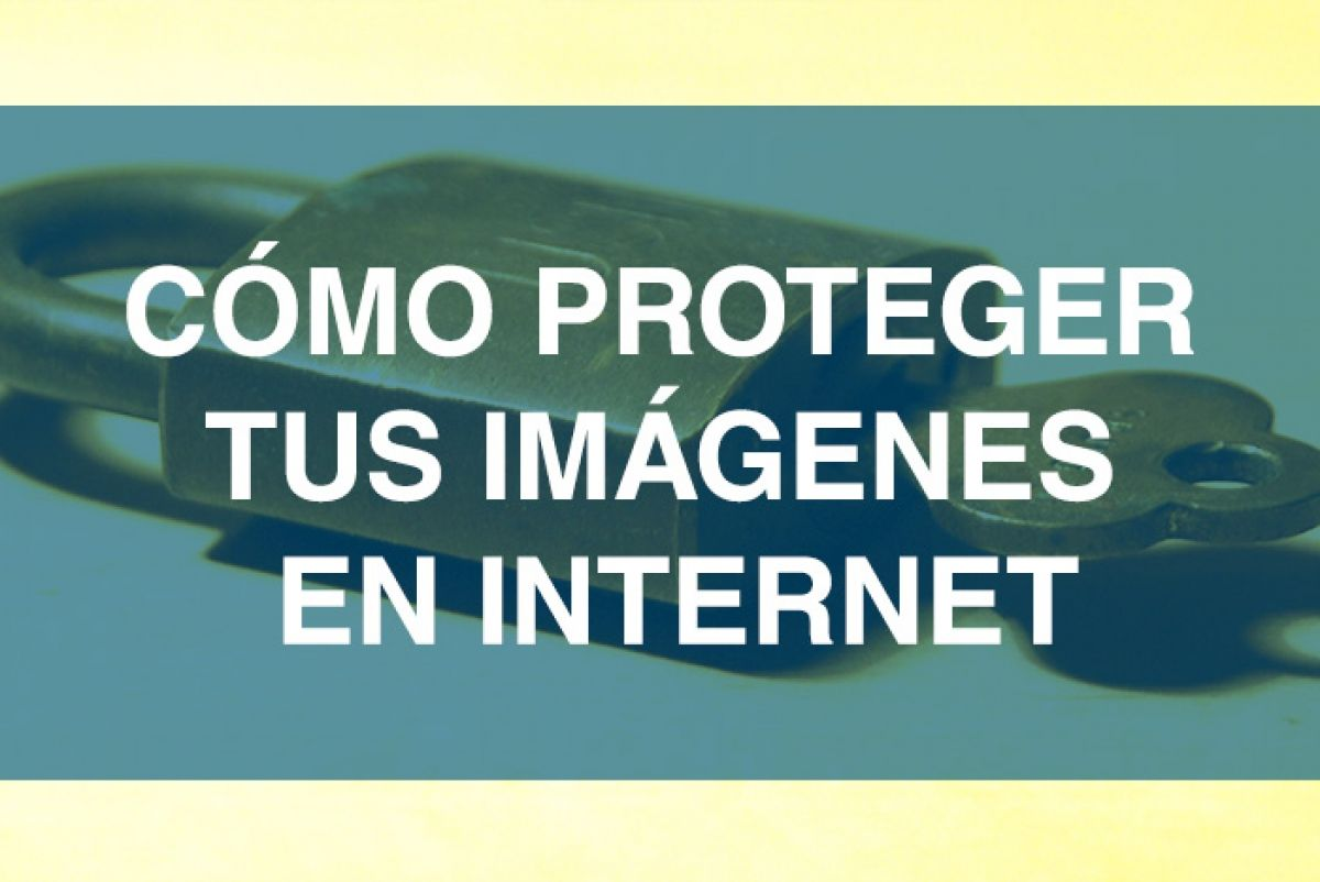 Aprende cómo proteger tus fotos e imágenes en internet con estos sencillos trucos ¡No permitas que te roben!