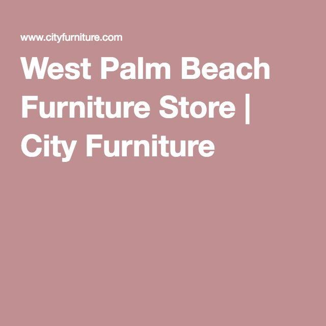 West Palm Beach Furniture Store City Furniture Beach Furniture West Palm Palm Beach