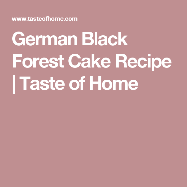 German Black Forest Cake Recipe | Taste of Home