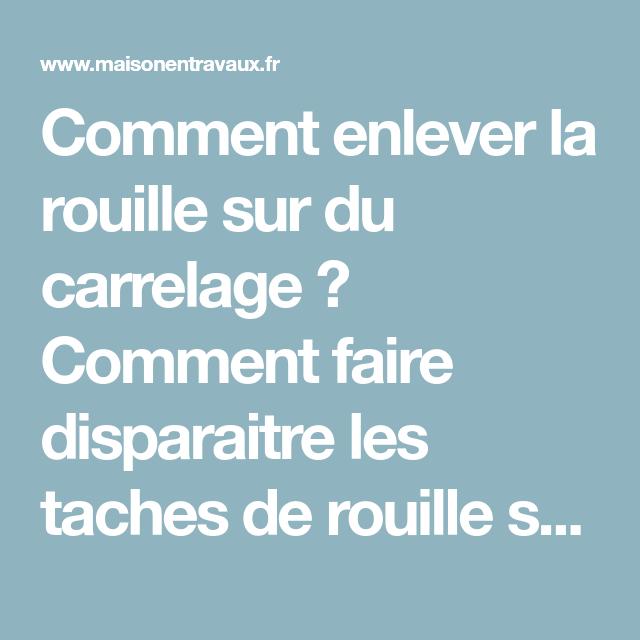 Rouille Sur Carrelage Que Faire Comment Enlever La Rouille Enlever La Rouille Rouille