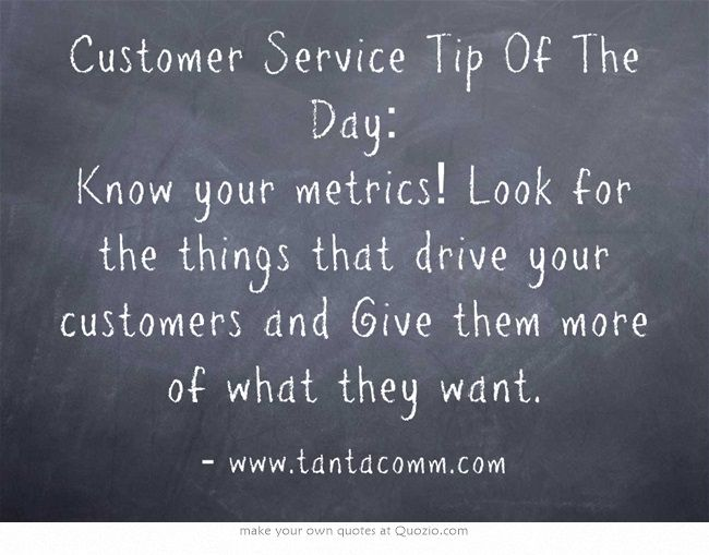 Customer Service Tip Of The Day Know your metrics! Look