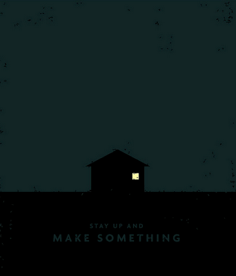 Stay up and make something