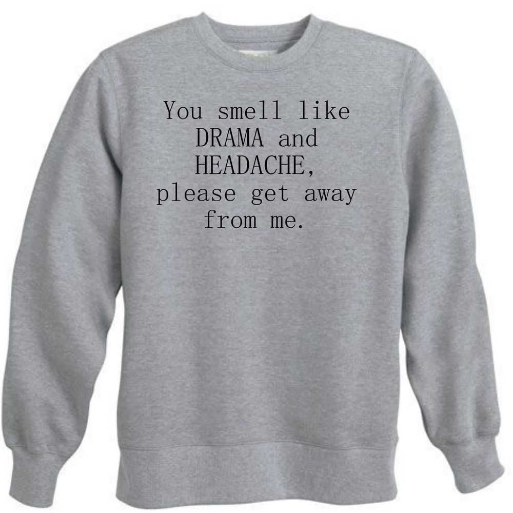 Cute Sweater Quotes: SMELL LIKE DRAMA HEADACHE FUNNY TROUBLE MAKER GET AWAY