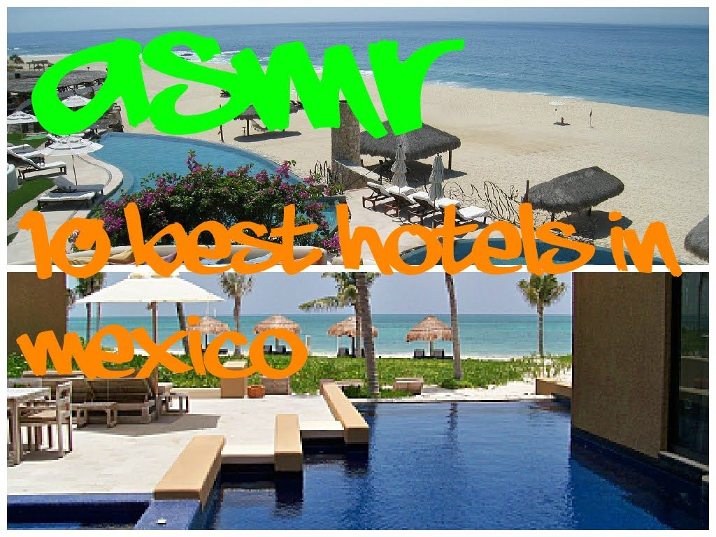 ASMR 10 Best Hotels in Mexico http://www.youtube.com/watch?v=OZq_-GoMcYM